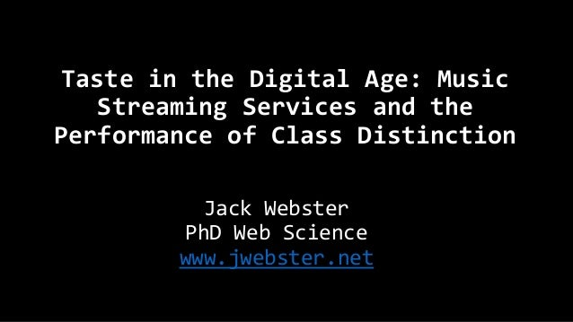 Taste in the Digital Age: Music Streaming Services and the Performance of Class Distinction Jack Webster PhD Web Science w...