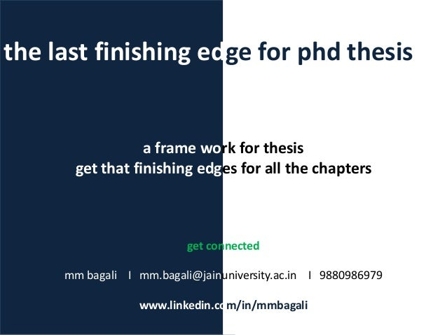 the last finishing edge for phd thesis a frame work for thesis get that finishing edges for all the chapters get connected...