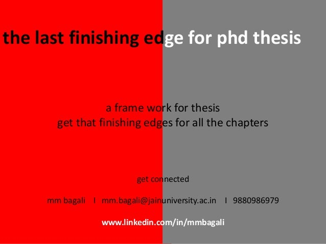 the last finishing edge for phd thesis  a frame work for thesis get that finishing edges for all the chapters  get connect...