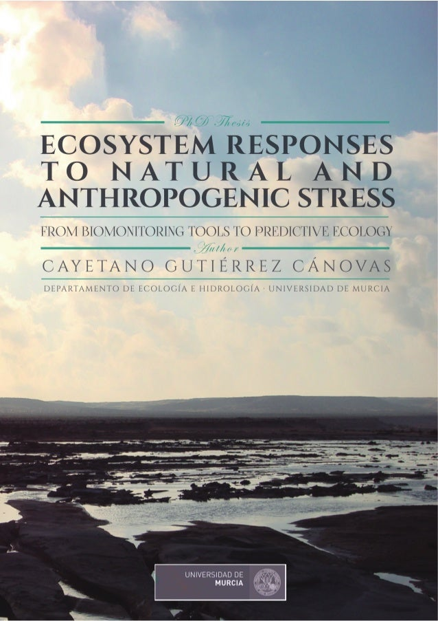 UNIVERSIDAD DE MURCIA  DEPARTAMENTO DE ECOLOGÍA E  HIDROLOGÍA  Ecosystem responses to natural and anthropogenic  stress: f...