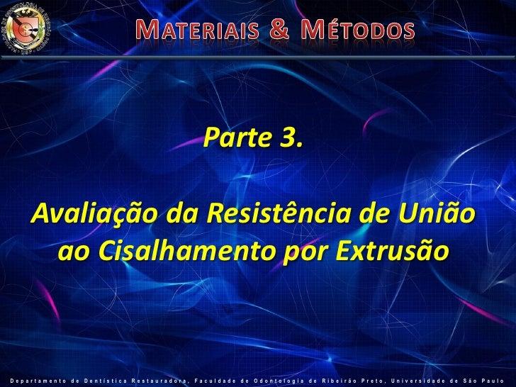 Parte 3.    Avaliação da Resistência de União      ao Cisalhamento por ExtrusãoDepartamento de Dentística Restauradora, Fa...
