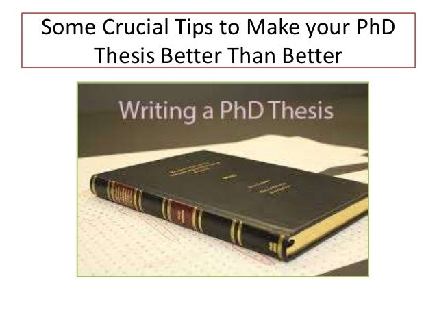 Some Crucial Tips to Make your PhD Thesis Better Than Better
