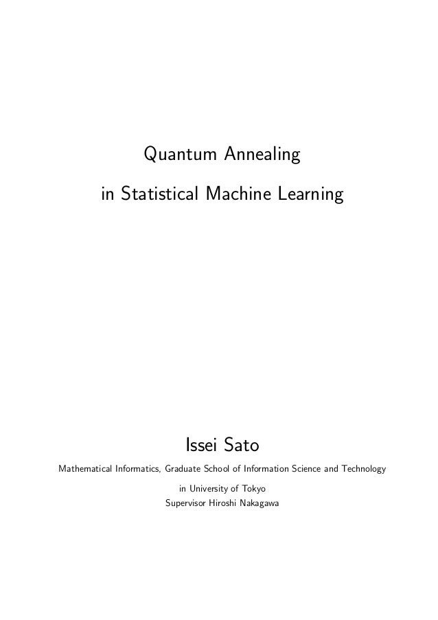 Quantum Annealing in Statistical Machine Learning Issei Sato Mathematical Informatics, Graduate School of Information Scie...