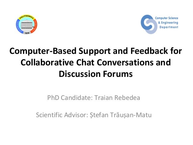Computer-Based Support and Feedback for  Collaborative Chat Conversations and           Discussion Forums        PhD Candi...