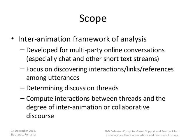 Scope• Inter-animation framework of analysis      – Developed for multi-party online conversations        (especially chat...