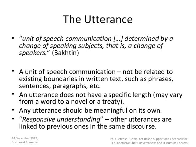 """The Utterance• """"unit of speech communication […] determined by a  change of speaking subjects, that is, a change of  speak..."""
