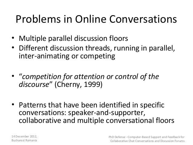 Problems in Online Conversations• Multiple parallel discussion floors• Different discussion threads, running in parallel, ...