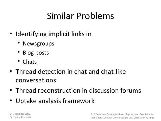 Similar Problems• Identifying implicit links in      • Newsgroups      • Blog posts      • Chats• Thread detection in chat...