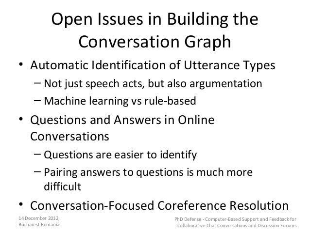 Open Issues in Building the               Conversation Graph• Automatic Identification of Utterance Types      – Not just ...