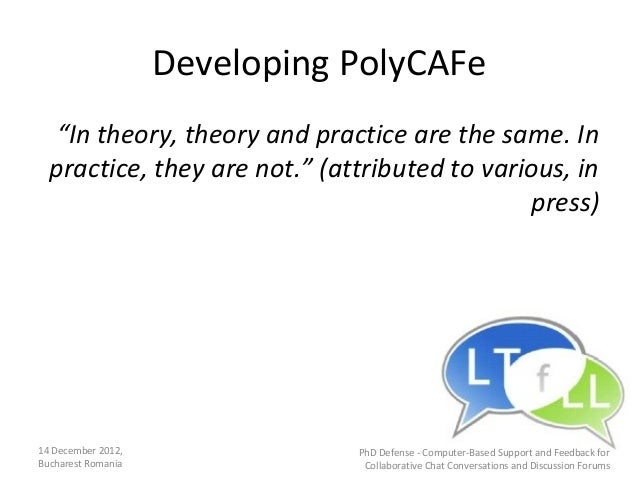"""Developing PolyCAFe   """"In theory, theory and practice are the same. In  practice, they are not."""" (attributed to various, i..."""