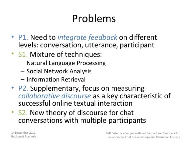 Problems• P1. Need to integrate feedback on different  levels: conversation, utterance, participant• S1. Mixture of techni...