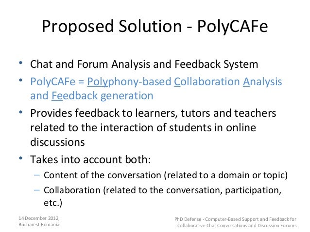 Proposed Solution - PolyCAFe• Chat and Forum Analysis and Feedback System• PolyCAFe = Polyphony-based Collaboration Analys...