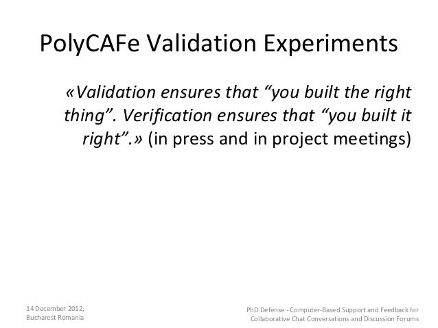 """PolyCAFe Validation Experiments          «Validation ensures that """"you built the right          thing"""". Verification ensur..."""