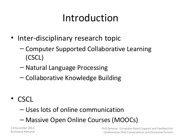 Introduction• Inter-disciplinary research topic      – Computer Supported Collaborative Learning        (CSCL)      – Natu...