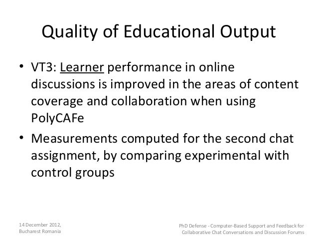 Quality of Educational Output• VT3: Learner performance in online  discussions is improved in the areas of content  covera...