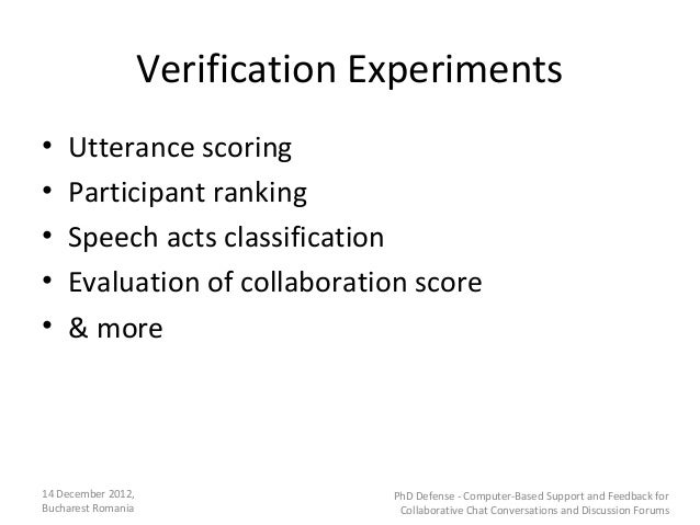 Verification Experiments•   Utterance scoring•   Participant ranking•   Speech acts classification•   Evaluation of collab...