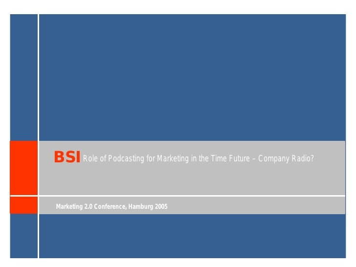 BSI Role of Podcasting for Marketing in the Time Future – Company Radio?  Marketing 2.0 Conference, Hamburg 2005