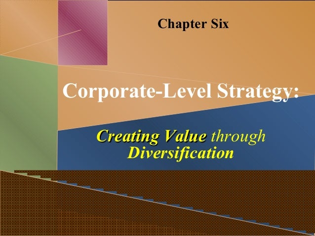 Chapter Six Corporate-Level Strategy: Creating ValueCreating Value through Diversification