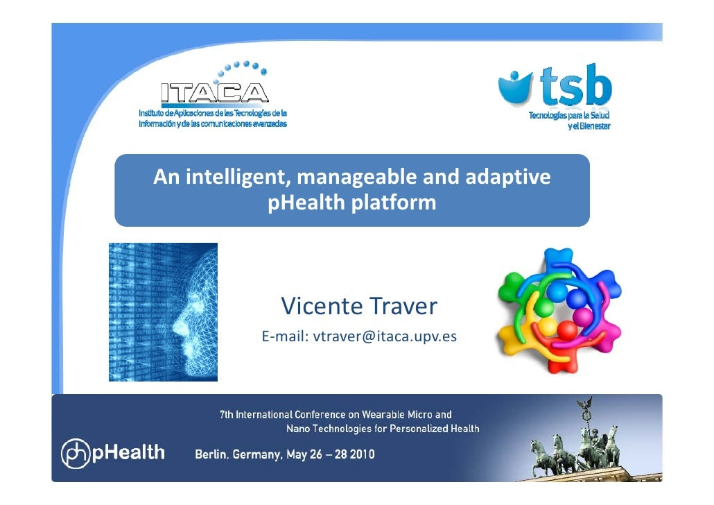 An intelligent, manageable and adaptive             pHealth platform              H lh l f                Vicente Traver  ...