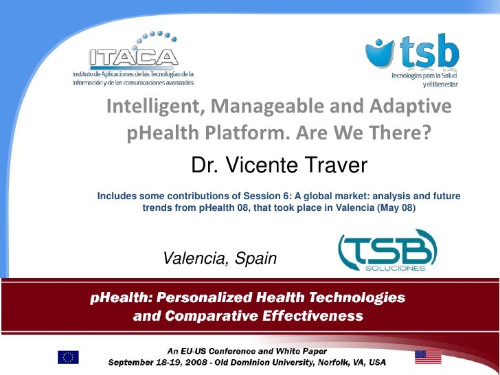 Intelligent, Manageable and Adaptive pHealth Platform. Are We There? <br />Dr. Vicente Traver<br />Includes some contribut...