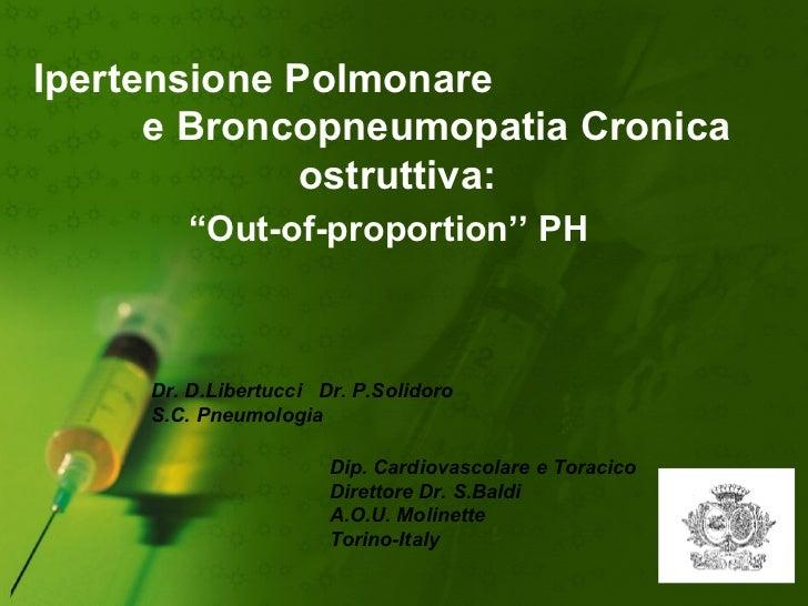 """Ipertensione Polmonare  e Broncopneumopatia Cronica ostruttiva: """" Out-of-proportion'' PH Dr. D.Libertucci  Dr. P.Solidoro ..."""