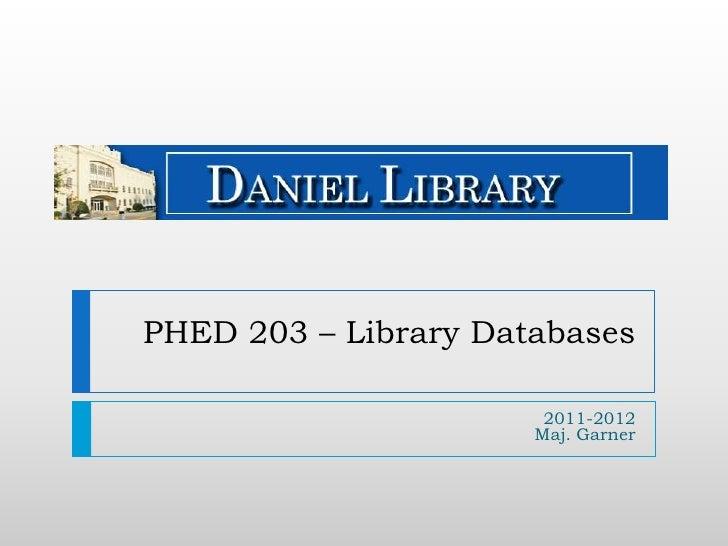PHED 203 – Library Databases<br />2011-2012Maj. Garner<br />
