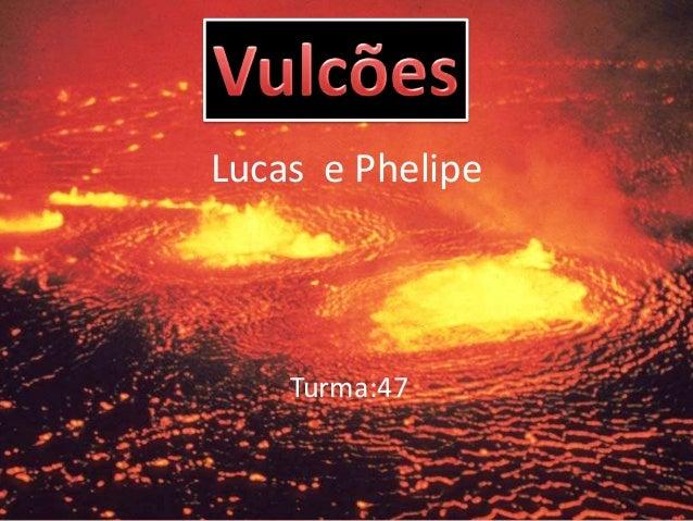 Lucas e PhelipeTurma:47