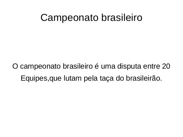 Campeonato brasileiro  O campeonato brasileiro é uma disputa entre 20  Equipes,que lutam pela taça do brasileirão.