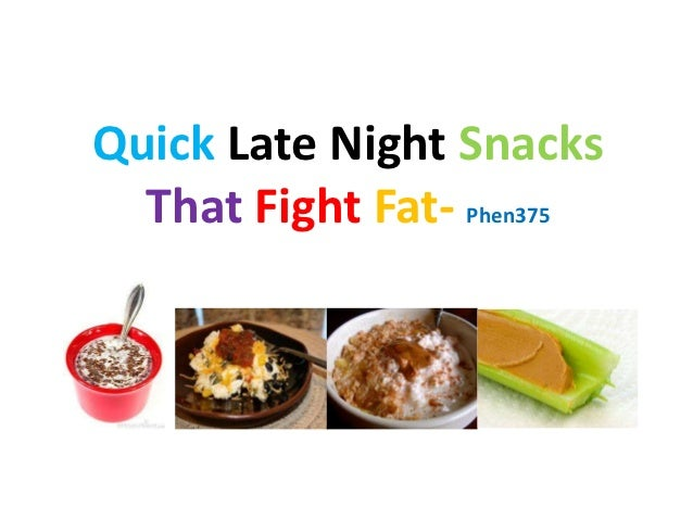 Quick Late Night Snacks  That Fight Fat- Phen375