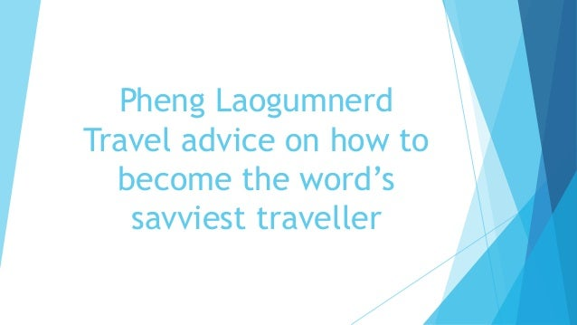 Pheng Laogumnerd Travel advice on how to become the word's savviest traveller