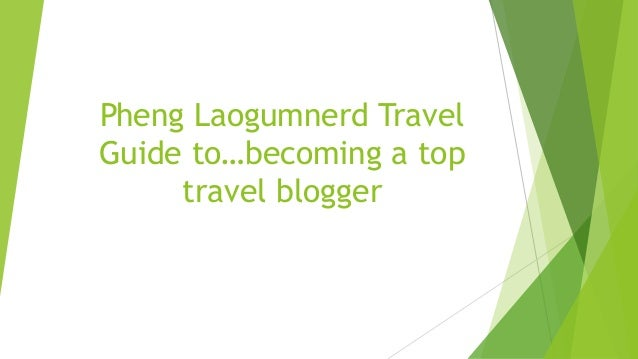 Pheng Laogumnerd Travel Guide to…becoming a top travel blogger