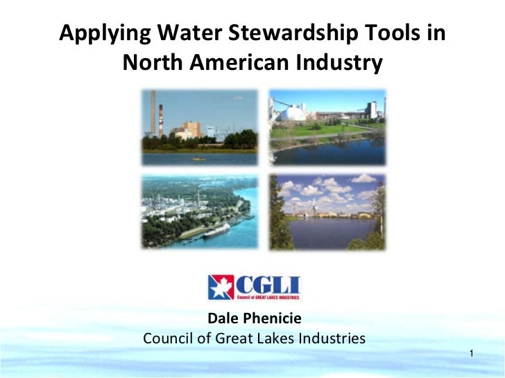 Applying Water Stewardship Tools in     North American Industry                Dale Phenicie       Council of Great Lakes ...