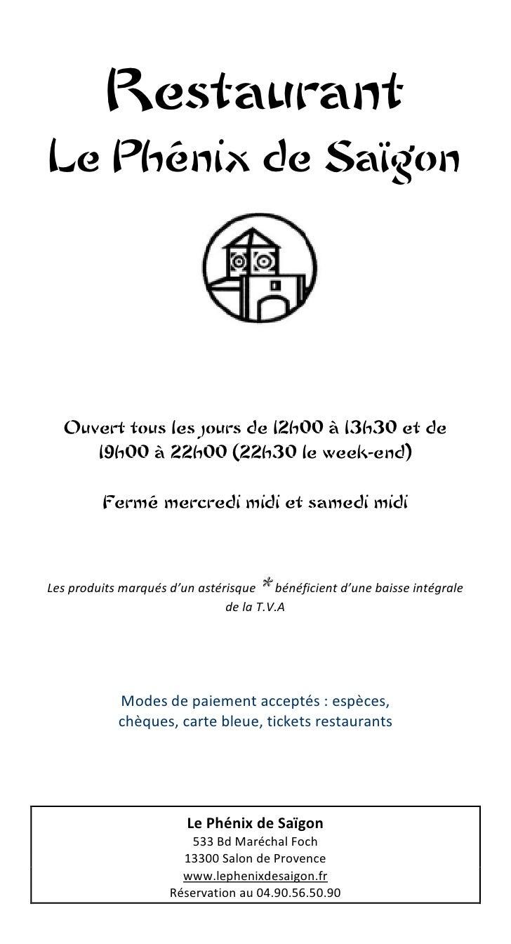 RestaurantLe Phénix de Saïgon  Ouvert tous les jours de 12h00 à 13h30 et de     19h00 à 22h00 (22h30 le week-end)         ...