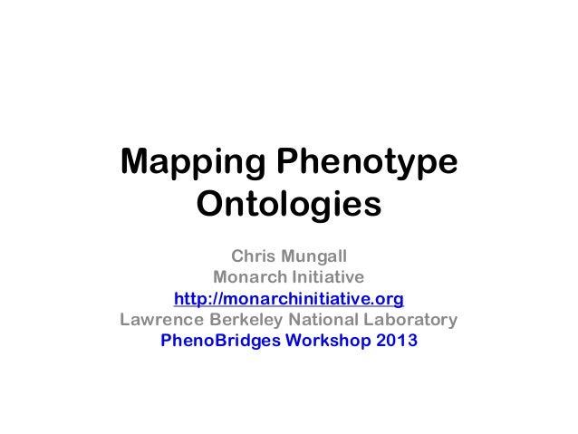 Mapping PhenotypeOntologiesChris MungallMonarch Initiativehttp://monarchinitiative.orgLawrence Berkeley National Laborator...