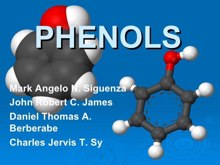 PHENOLS Mark Angelo N. Siguenza John Robert C. James Daniel Thomas A. Berberabe Charles Jervis T. Sy
