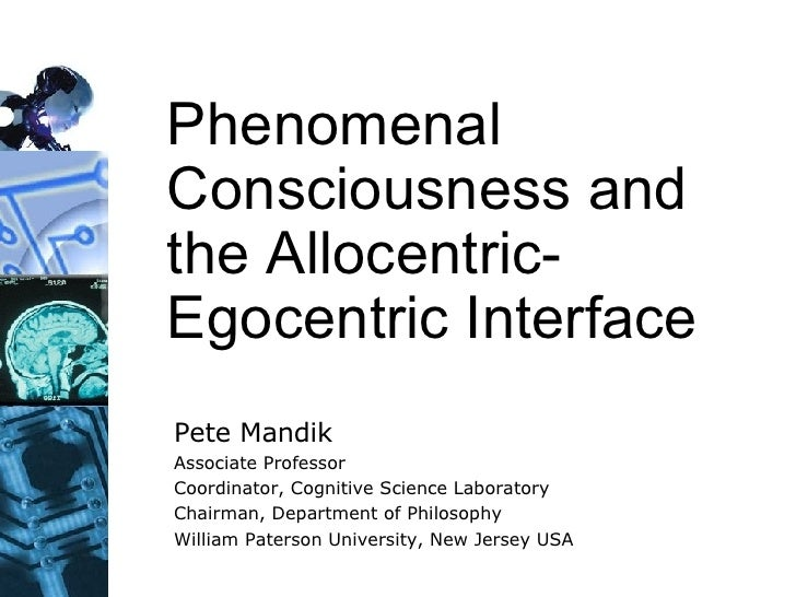 Phenomenal Consciousness and the Allocentric-Egocentric Interface Pete Mandik Associate Professor Coordinator, Cognitive S...