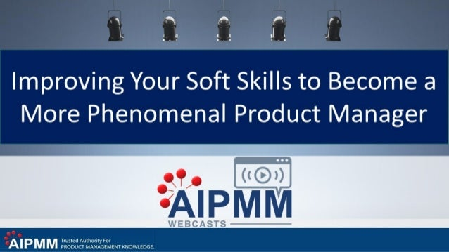 Improving your Soft Skills to Become a More Phenomenal Product Manager