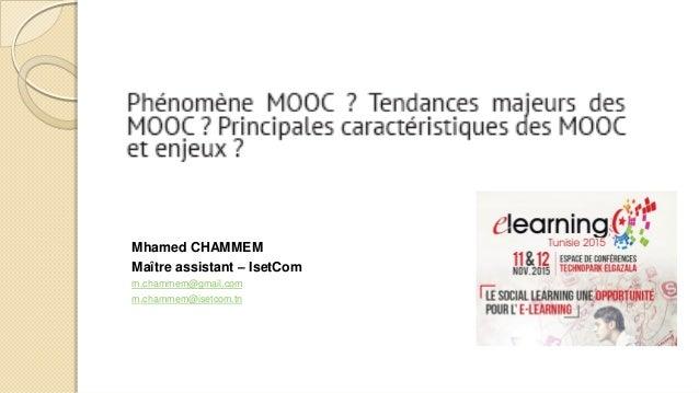 Mhamed CHAMMEM Maître assistant – IsetCom m.chammem@gmail.com m.chammem@isetcom.tn 016/11/2015 Mooc