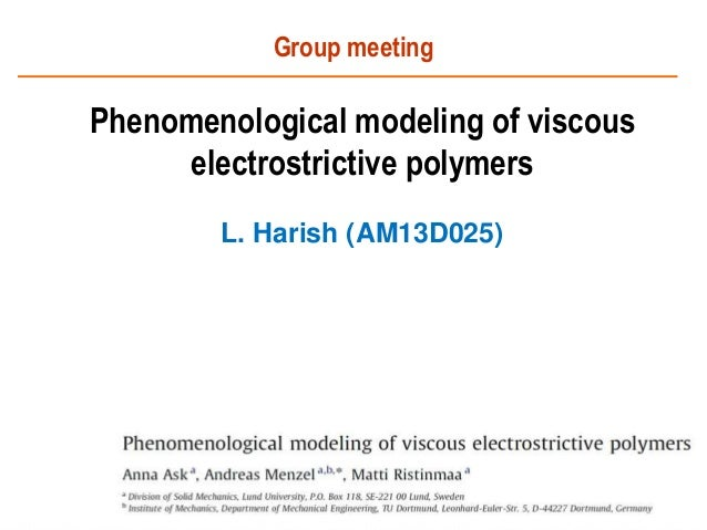 Phenomenological modeling of viscous electrostrictive polymers L. Harish (AM13D025) Group meeting