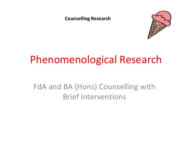 Counselling Research  Phenomenological Research FdA and BA (Hons) Counselling with Brief Interventions
