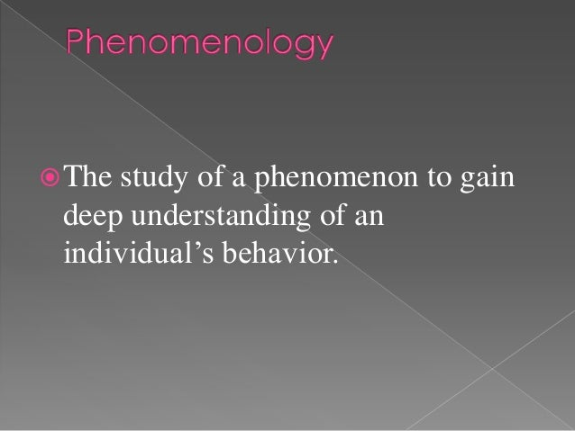  Thestudy of a phenomenon to gain deep understanding of an individual's behavior.