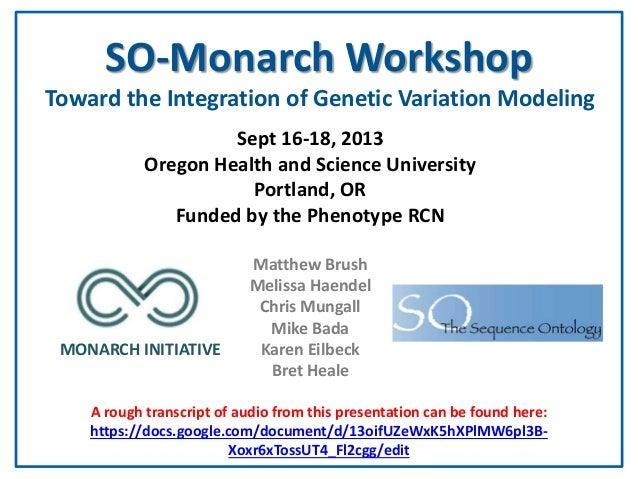 SO-Monarch Workshop Toward the Integration of Genetic Variation Modeling Sept 16-18, 2013 Oregon Health and Science Univer...