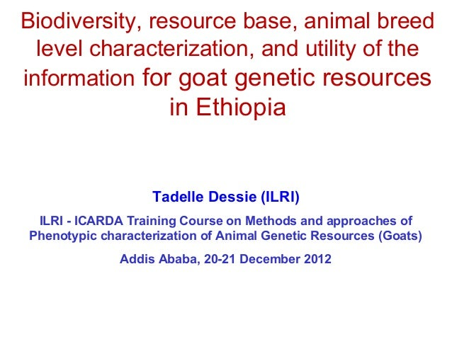 Biodiversity, resource base, animal breed  level characterization, and utility of theinformation for goat genetic resource...