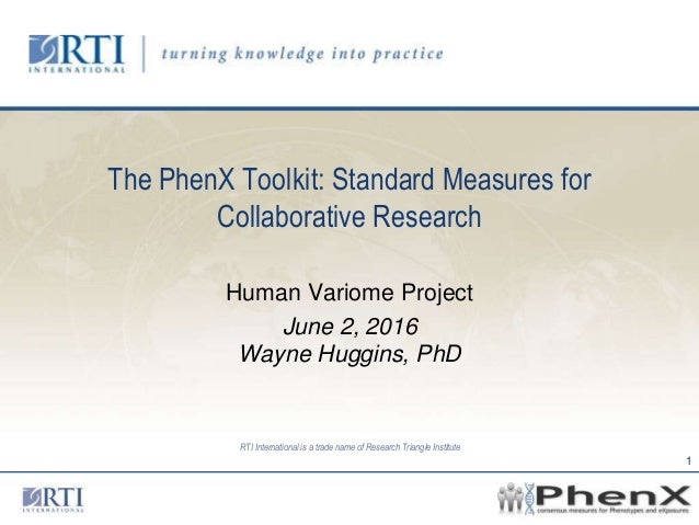 RTI International is a trade name of Research Triangle Institute The PhenX Toolkit: Standard Measures for Collaborative Re...