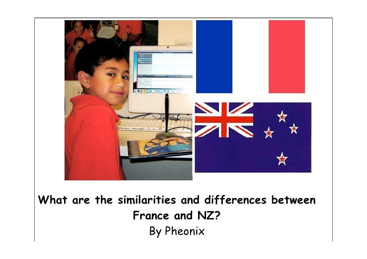 What are the similarities and differences between                 France and NZ?                    By Pheonix