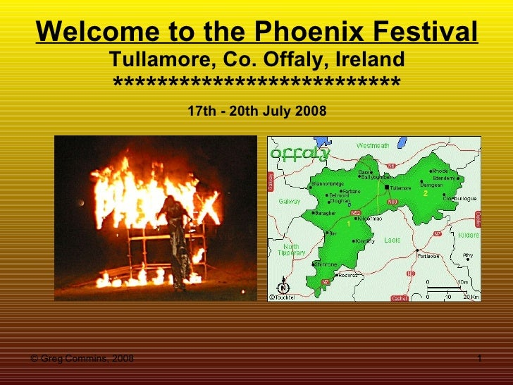 Welcome to the Phoenix Festival Tullamore, Co. Offaly, Ireland ************************** 17th - 20th July 2008