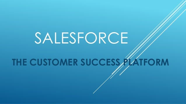 Salesforce - the customer success platform