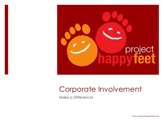 www.projecthappyfeet.orgCorporate InvolvementMake a Difference!