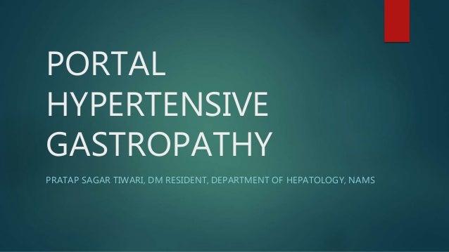 PORTAL HYPERTENSIVE GASTROPATHY PRATAP SAGAR TIWARI, DM RESIDENT, DEPARTMENT OF HEPATOLOGY, NAMS