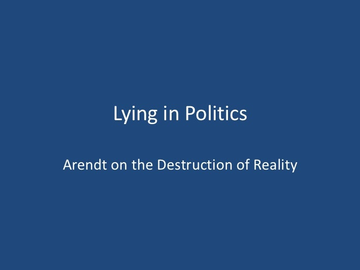 Lying in PoliticsArendt on the Destruction of Reality